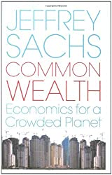 Common Wealth: Economics for a Crowded Planet by Jeffrey Sachs (2008-03-27)