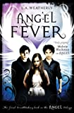 Angel Fever (The Angel Trilogy, Book 3) by L.A. Weatherly (2013-08-01)