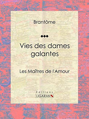 Vies des dames galantes: Les Maîtres de l'Amour