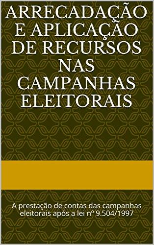 Arrecadação e aplicação de recursos nas campanhas eleitorais: A prestação de contas das campanhas eleitorais após a lei nº 9.504/1997 (Portuguese Edition) por ANGELO GUTIERRE SAMPAIO DE OLIVEIRA
