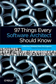 97 Things Every Software Architect Should Know: Collective Wisdom from the Experts by [Monson-Haefel, Richard]