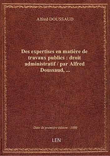 Des expertises en matière de travaux publics : droit administratif / par Alfred Doussaud,... par Alfred DOUSSAUD