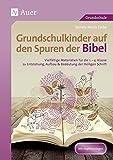 Grundschulkinder auf den Spuren der Bibel: Vielfältige Materialien für die 2.-4. Klasse zu En tstehung, Aufbau & Bedeutung der Heiligen Schrift