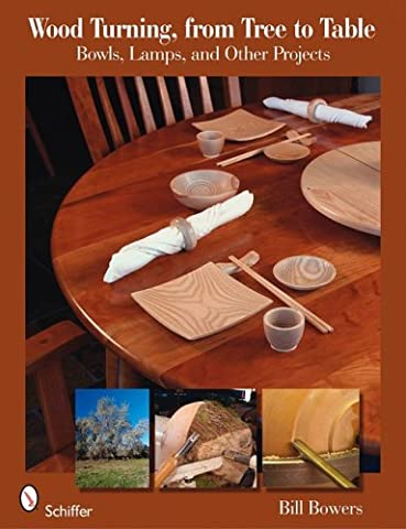 Wood Turning, from Tree to Table: Bowls, Lamps, & Other Projects
