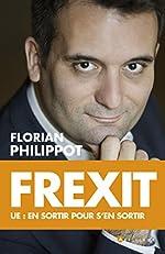 Frexit - Ue : en sortir pour s'en sortir de Florian Philippot