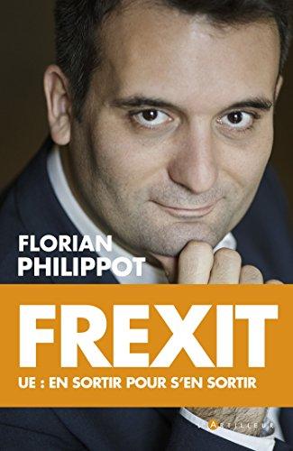 Frexit : ue : en sortir pour s'en sortir par Florian Philippot