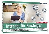 Internet für Einsteiger und Senioren: Ohne Vorkenntnisse. Leicht verständlich. Für Windows 10 -