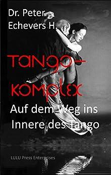 Tango - Komplex von [Echevers H., Dr. Peter]