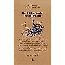 Der Schiffbruch der Fregatte Medusa: Ein dokumentarischer Roman aus dem Jahr 1818 (Französische Bibliothek)