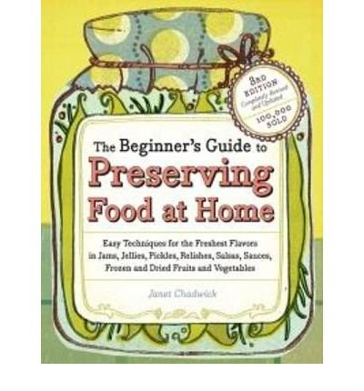 The Beginner's Guide to Preserving Food at Home: Easy Techniques for the Freshest Flavors in Jams, Jellies, Pickles, Relishes, Salsas, Sauces, Frozen and Dried Fruits and Vegetables (Paperback) - Common