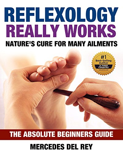 Reflexology Manual: Reflexology Really Works:The Absolute Beginners Guide: Nature's Cure for Many Ailments (Full Reflexology Guidelines and Images)