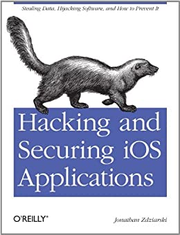 Hacking and Securing iOS Applications: Stealing Data, Hijacking Software, and How to Prevent It par [Zdziarski, Jonathan]