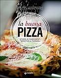 La buona pizza. Storie di ingredienti, territori e pizzaioli. Ediz. illustrata