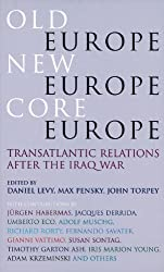 Old Europe, New Europe, Core Europe: Translantic Relations After the Iraq War: Transatlantic Relations After the Iraq War