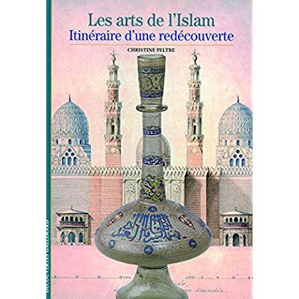 Les arts de l'Islam: Itinéraire d'une redécouverte