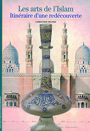 Les arts de l'Islam: Itinraire d'une redcouverte
