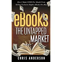 eBooks: The Untapped Market: How I made $2000 Per Month Selling Exclusive Rights eBooks On eBay (English Edition)