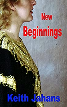 New Beginnings: Twelve Short Stories With A Similar Theme by [Jahans,Keith]