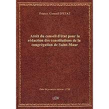 Arrêt du conseil d'état pour la rédaction des constitutions de la congrégation de Saint-Maur
