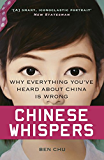 Chinese Whispers: Why Everything You've Heard About China is Wrong (English Edition)