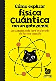 Cómo explicar física cuántica con un gato zombi (No ficción ilustrados)