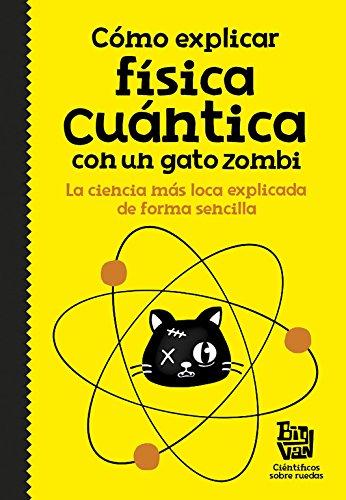 Cómo explicar física cuántica con un gato zombi (No ficción ilustrados) por Big Van  científicos sobre ruedas
