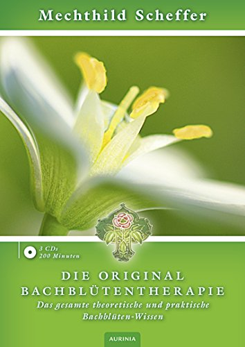 Die Original Bachblütentherapie (Hörbuch CD): Das gesamte theoretische und praktische Bachblüten-Wissen