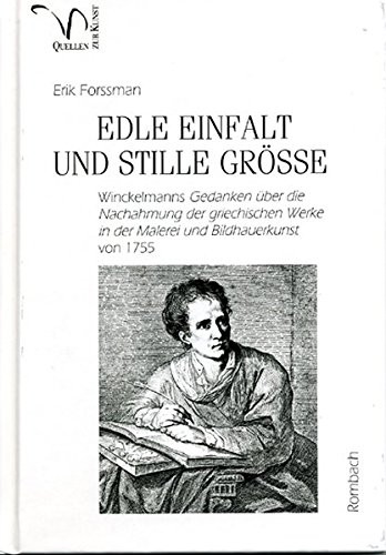 Edle Einfalt und stille Größe: Winckelmanns Gedanken über die Nachahmung der griechischen Werke in der Malerei und Bildhauerkunst von 1755 (Quellen zur Kunst)