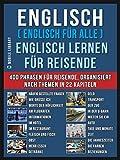 Englisch ( Englisch für Alle ) Englisch Lernen für Reisende: Englisch deutsch buch mit 400 Phrasen zum Erlernen des englischen Wortschatzes für Reisende (Foreign Language Learning Guides)