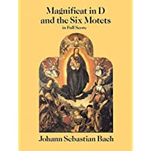 Magnificat in D and the Six Motets in Full Score (Dover Vocal Scores)