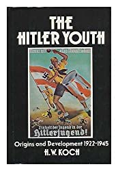 The Hitler Youth : Origins and Development, 1922-45 / H. W. Koch