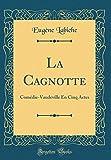 La Cagnotte: Comédie-Vaudeville En Cinq Actes (Classic Reprint)