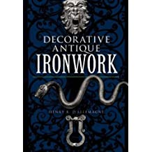 Decorative Antique Ironwork: A Pictorical Treasure