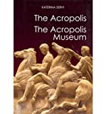 The Acropolis: The Acropolis Museum[ THE ACROPOLIS: THE ACROPOLIS MUSEUM ] by Servi, Katerina (Author ) on Nov-09-2011 Paperback