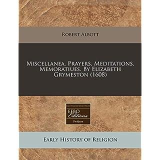 Miscellanea. Prayers. Meditations. Memoratiues. by Elizabeth Grymeston (1608)