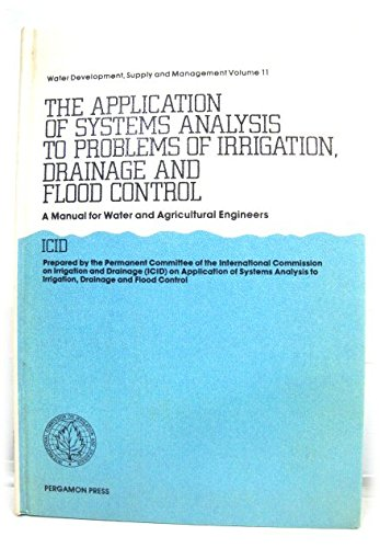 Application of Systems Analysis to Problems of Irrigation, Drainage and Flood Control: A Manual for Engineers and Water Technologists (Water development, supply and management) por New Delhi International Commission on Irrigation and Drainage