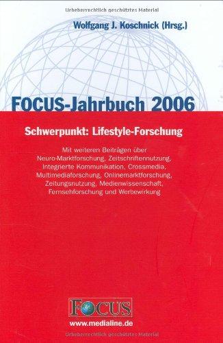 FOCUS-Jahrbuch 2006: Mit weiteren Beiträgen über Neuro-Marktforschung, Zeitschriftennutzung, Integrierte Kommunikation, Crossmedia, ... Fernsehforschung und Werbewirkung