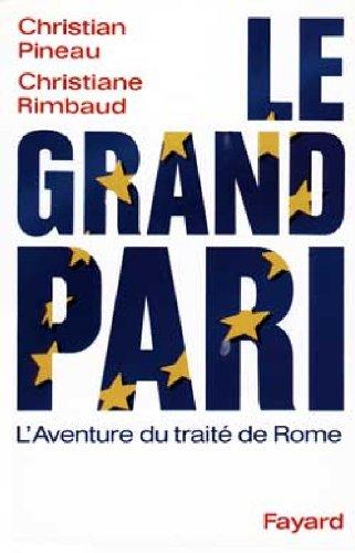 LE GRAND PARI. L'aventure du Traité de Rome