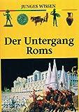 Junges Wissen - Der Untergang Roms -