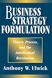 Business Stategy Formulation: Theory, Process, and the Intellectual Revolution (PBGPG)
