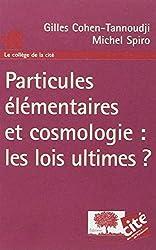 Particules élémentaires et cosmologie : les lois ultimes ?