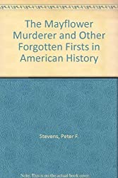 The Mayflower Murderer and Other Forgotten Firsts in American History by Peter F. Stevens (1994-07-01)