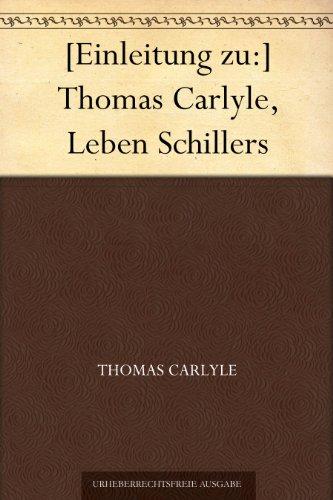 [Einleitung zu:] Thomas Carlyle, Leben Schillers