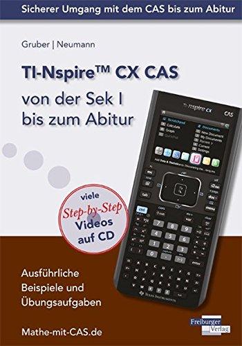ti-nspire-cx-cas-von-der-sek-i-bis-zum-abitur-ausfuhrliche-beispiele-und-ubungsaufgaben-mit-vielen-s