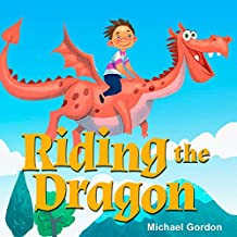 Riding The Dragon: (Children's book about a Dragon Who Learns How To be Patient, Picture Books, Preschool Books, Ages 3-5, Baby Books, Kids Book, Bedtime Story)