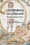L'expérience de l'éternité: Philosophie, mystique, clinique
