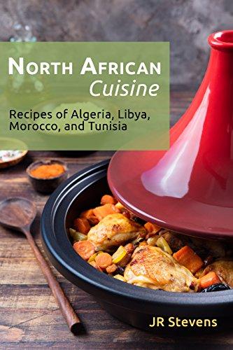 North African Cuisine: Recipes of Algeria, Libya, Morocco, and Tunisia (English Edition)