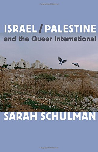Israel/Palestine and the Queer International por Sarah Schulman