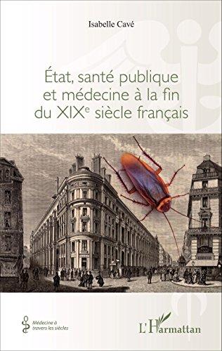 Etat, santé publique et médecine à la fin du XIXe siècle français