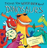 Things you never knew about dinosaurs (Meadowside Picture Books) by Giles Paley-Phillips (2013-08-02)
